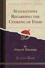 Suggestions Regarding the Cooking of Food (Classic Reprint)