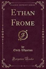 Ethan Frome (Classic Reprint)