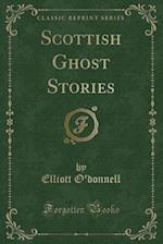 Scottish Ghost Stories (Classic Reprint)
