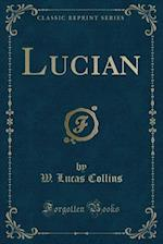 Lucian (Classic Reprint)