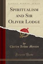 Spiritualism and Sir Oliver Lodge (Classic Reprint)