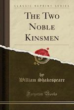 The Two Noble Kinsmen (Classic Reprint)
