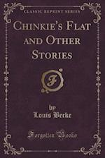 Chinkie's Flat and Other Stories (Classic Reprint)