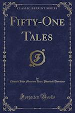 Fifty-One Tales (Classic Reprint)