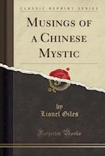 Musings of a Chinese Mystic (Classic Reprint)