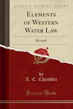 Elements of Western Water Law af A. E. Chandler