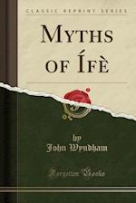 Myths of Ife (Classic Reprint)
