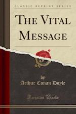 The Vital Message (Classic Reprint)