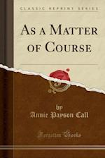 As a Matter of Course (Classic Reprint)