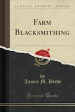 Farm Blacksmithing (Classic Reprint)