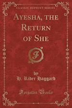 Ayesha, the Return of She (Classic Reprint)