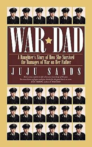 War Dad: A Daughter's Story of How She Survived the Damages of War on Her Father