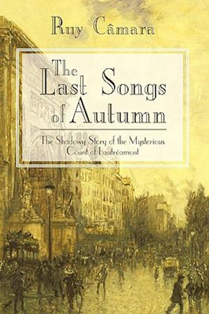 The Last Songs of Autumn: The Shadowy Story of the Mysterious Count of Lautramont