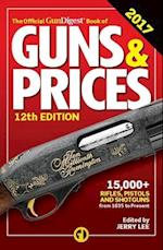 Official Gun Digest Book of Guns & Prices (Official Gun Digest Book of Guns & Prices, nr. 2017)