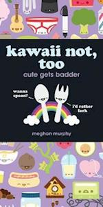 Kawaii Not, Too