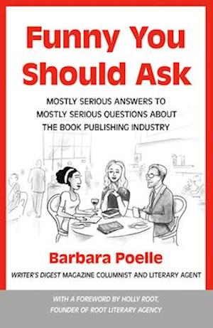 Funny You Should Ask: Mostly Serious Answers to Mostly Serious Questions About the Publishing Industry