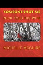 Someone Shot Me, Nick Told His Wife af Nick McGuire, Michelle McGuire