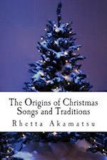 The Origins of Christmas Songs and Traditions af Rhetta Akamatsu