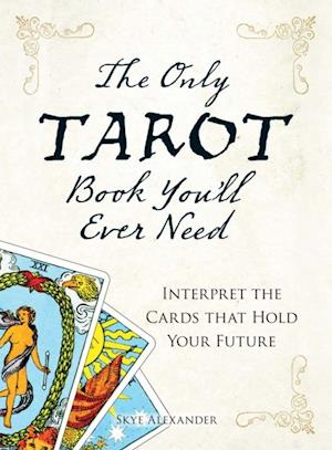 Only Tarot Book You'll Ever Need af Skye Alexander