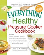 The Everything Healthy Pressure Cooker Cookbook (Everything: Cooking)