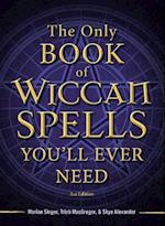 The Only Book of Wiccan Spells You'll Ever Need (The Only Book You'll Ever Need)