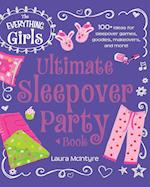 The Everything Girls Ultimate Sleepover Party Book (Everything Kids Series)