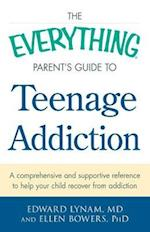The Everything Parent's Guide to Teenage Addiction (The Everything Series)