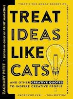 Treat Ideas Like Cats
