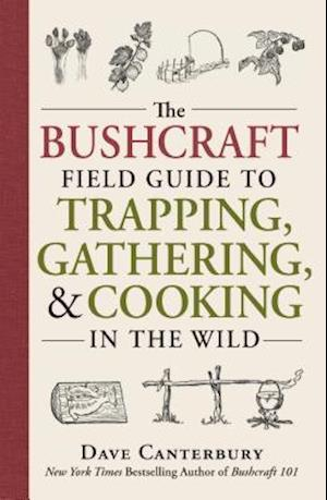 Bushcraft Field Guide to Trapping Gathering and Cooking in the Wild af Dave Canterbury