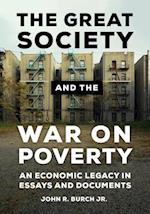 Great Society and the War on Poverty: An Economic Legacy in Essays and Documents
