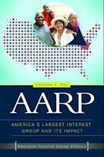 AARP: America's Largest Interest Group and its Impact (American Interest Group Politics)