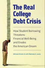 Real College Debt Crisis: How Student Borrowing Threatens Financial Well-Being and Erodes the American Dream