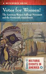Votes for Women! The American Woman Suffrage Movement and the Nineteenth Amendment (Guides to Historic Events in America)