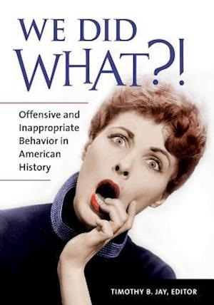 We Did What?! Offensive and Inappropriate Behavior in American History
