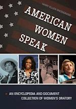 American Women Speak: An Encyclopedia and Document Collection of Women's Oratory [2 volumes]