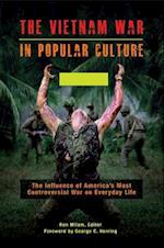 Vietnam War in Popular Culture: The Influence of America's Most Controversial War on Everyday Life [2 volumes]