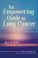Empowering Guide to Lung Cancer: Six Steps to Taking Charge of Your Care and Your Life