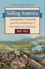 Selling America: Immigration Promotion and the Settlement of the American Continent, 1607-1914 af Christina A. Ziegler-mcpherson