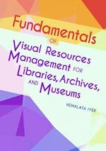 Fundamentals of Visual Resources Management for Libraries, Archives, and Museums