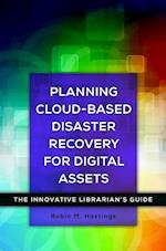 Planning Cloud-Based Disaster Recovery for Digital Assets (Innovative Librarians Guide)