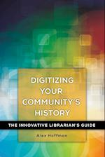 Digitizing Your Community's History (Innovative Librarians Guide)