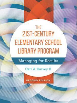 21st-Century Elementary School Library Program: Managing For Results, 2nd Edition af Carl A. Harvey II