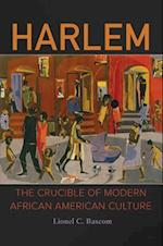 Harlem: The Crucible of Modern African American Culture