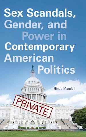 Bog, hardback Sex Scandals, Gender, and Power in Contemporary American Politics af Hinda Mandell