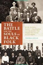 Battle for the Souls of Black Folk: W.E.B. Du Bois, Booker T. Washington, and the Debate That Shaped the Course of Civil Rights