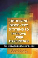 Optimizing Discovery Systems to Improve User Experience (Innovative Librarians Guide)