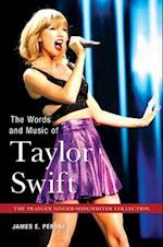 Words and Music of Taylor Swift (The Praeger Singer-songwriter Collection)