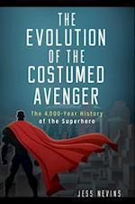 Evolution of the Costumed Avenger: The 4,000-Year History of the Superhero