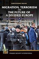 Migration, Terrorism, and the Future of a Divided Europe: A Continent Transformed (Praeger Security International)