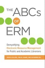 ABCs of ERM: Demystifying Electronic Resource Management for Public and Academic Librarians